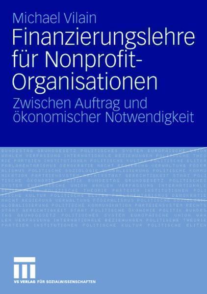 Finanzierungslehre für Nonprofit-Organisationen Zwischen Auftrag und ökonomischer Notwendigkeit