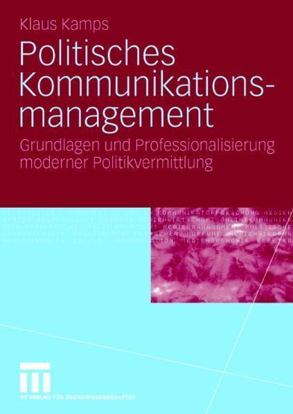 Politisches Kommunikationsmanagement Grundlagen und Professionalisierung moderner Politikvermittlung