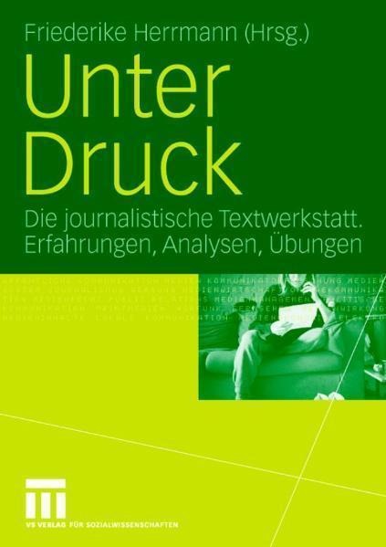 Unter Druck Die journalistische Textwerkstatt; Erfahrungen, Analysen, Übungen