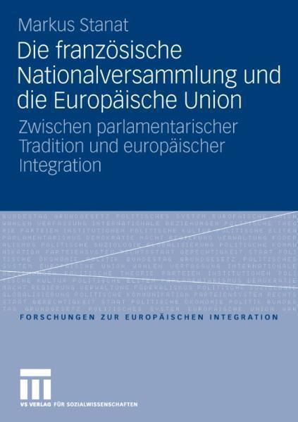 Die französische Nationalversammlung und die Europäische Union Zwischen parlamentarischer Tradition und europäischer Integration