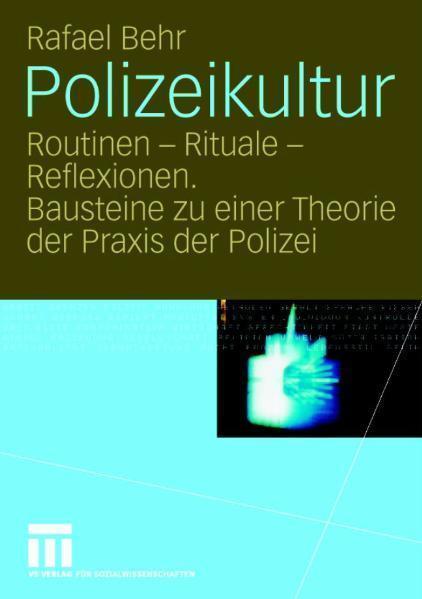 Polizeikultur Routinen - Rituale - Reflexionen. Bausteine zu einer Theorie der Praxis der Polizei