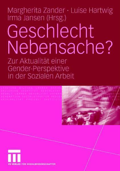 Geschlecht Nebensache? Zur Aktualität einer Gender-Perspektive in der Sozialen Arbeit