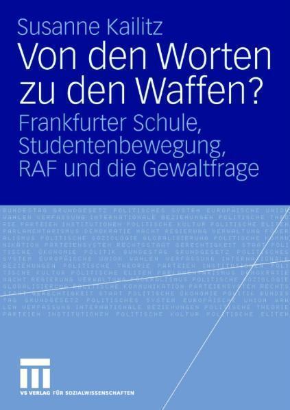Von den Worten zu den Waffen? Frankfurter Schule, Studentenbewegung, RAF und die Gewaltfrage