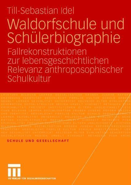 Waldorfschule und Schülerbiographie Fallrekonstruktionen zur lebensgeschichtlichen Relevanz anthroposophischer Schulkultur