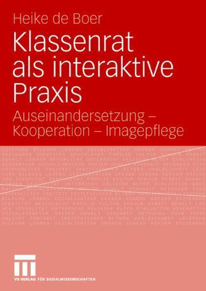 Klassenrat als interaktive Praxis Auseinandersetzung - Kooperation - Imagepflege