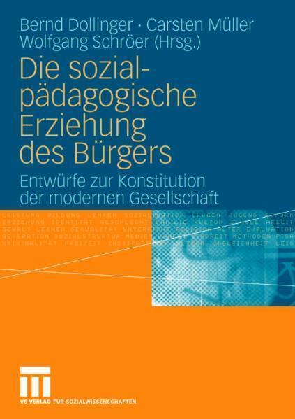 Die sozialpädagogische Erziehung des Bürgers Entwürfe zur Konstitution der modernen Gesellschaft