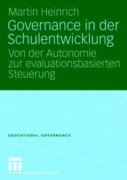 Governance in der Schulentwicklung Von der Autonomie zur evaluationsbasierten Steuerung