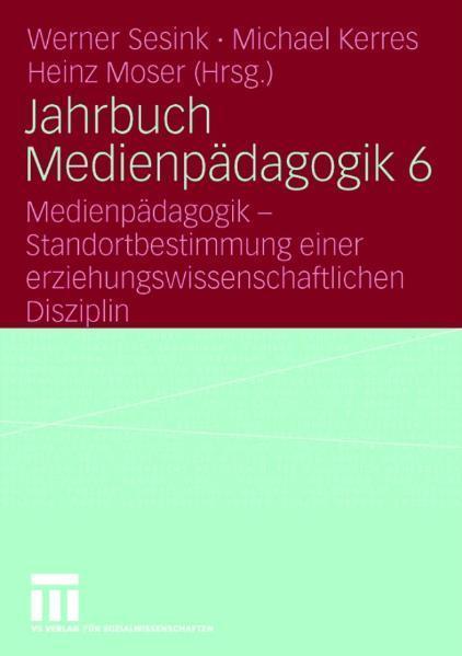 Jahrbuch Medienpädagogik 6 Medienpädagogik - Standortbestimmung einer erziehungswissenschaftlichen Disziplin