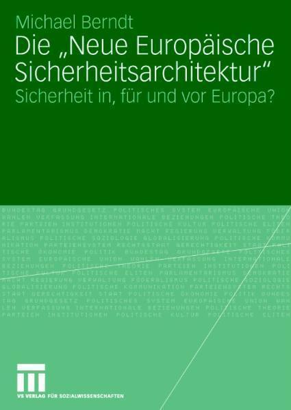 Die 'Neue Europäische Sicherheitsarchitektur' Sicherheit in, für und vor Europa?