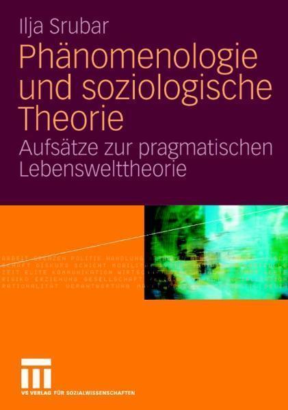 Phänomenologie und soziologische Theorie Aufsätze zur pragmatischen Lebensweltheorie