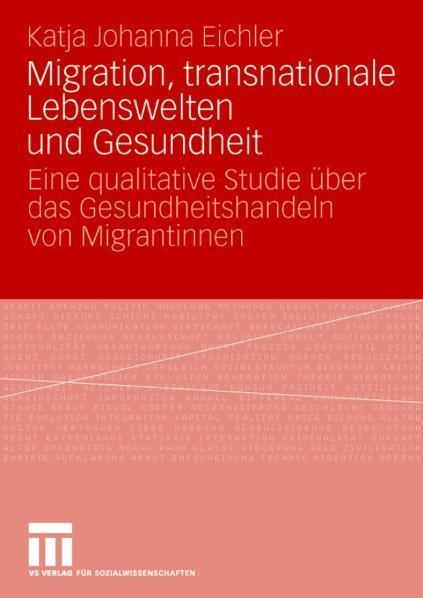 Migration, transnationale Lebenswelten und Gesundheit Eine qualitative Studie über das Gesundheitshandeln von Migrantinnen