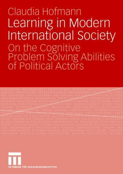 Learning in Modern International Society On the Cognitive Problem Solving Abilities of Political Actors