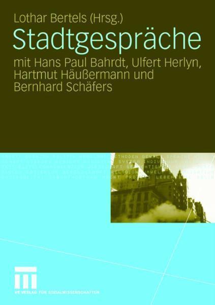 Stadtgespräche mit Hans Paul Bahrdt, Ulfert Herlyn, Hartmut Häußermann und Bernhard Schäfers