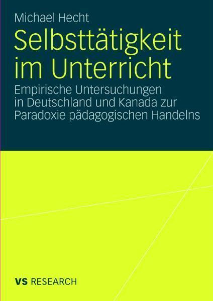 Selbsttätigkeit im Unterricht Empirische Untersuchungen in Deutschland und Kanada zur Paradoxie pädagogischen Handelns