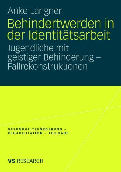 Behindertwerden in der Identitätsarbeit Jugendliche mit geistiger Behinderung - Fallrekonstruktionen