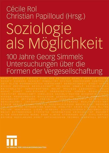 Soziologie als Möglichkeit 100 Jahre Georg Simmels Untersuchungen über die Formen der Vergesellschaftung