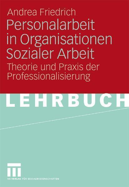 Personalarbeit in Organisationen Sozialer Arbeit Theorie und Praxis der Professionalisierung