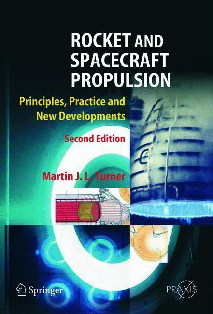 Rocket and Spacecraft Propulsion Principles, Practice and New Developments
