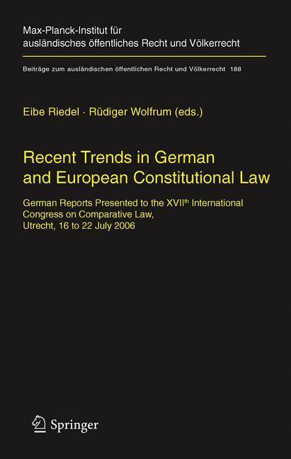 Recent Trends in German and European Constitutional Law German Reports Presented to the XVIIth International Congress on Comparative Law, Utrecht, 16 to 22 July 2006