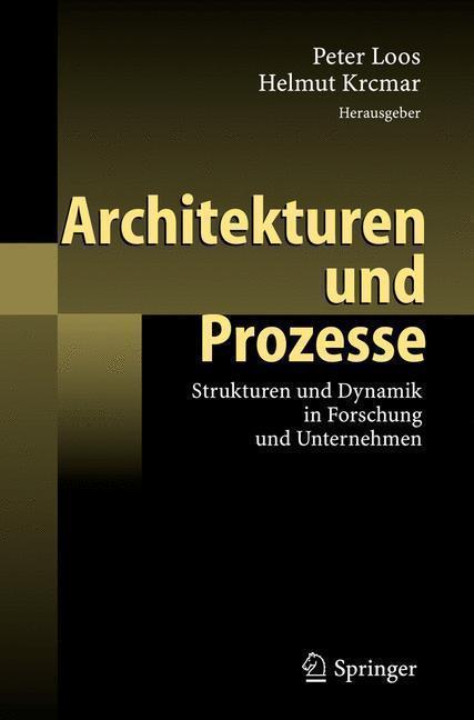 Architekturen und Prozesse Strukturen und Dynamik in Forschung und Unternehmen