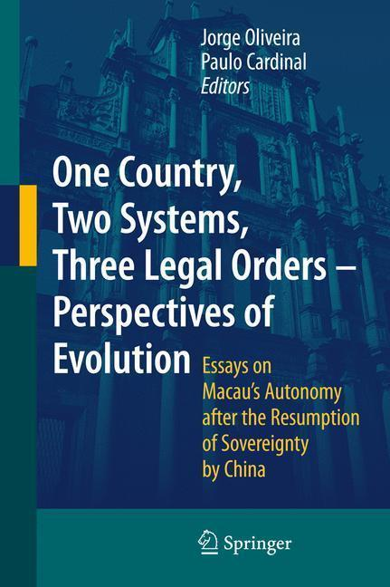 One Country, Two Systems, Three Legal Orders - Perspectives of Evolution Essays on Macau's Autonomy after the Resumption of Sovereignty by China