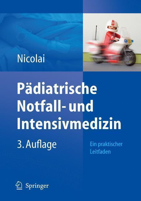 Pädiatrische Notfall- und Intensivmedizin Ein praktischer Leitfaden