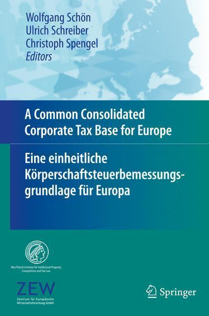 A Common Consolidated Corporate Tax Base for Europe - Eine einheitliche Körperschaftsteuerbemessungsgrundlage für Europa Eine einheitliche Körperschaftsteuerbemessungsgrundlage für Europa