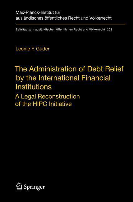 The Administration of Debt Relief by the International Financial Institutions A Legal Reconstruction of the HIPC Initiative