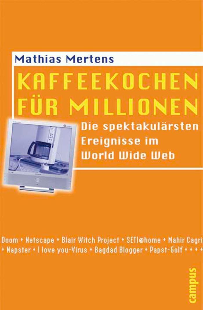 Kaffeekochen für Millionen Die spektakulärsten Ereignisse im World Wide Web