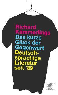 Das kurze Glück der Gegenwart Deutschsprachige Literatur seit '89