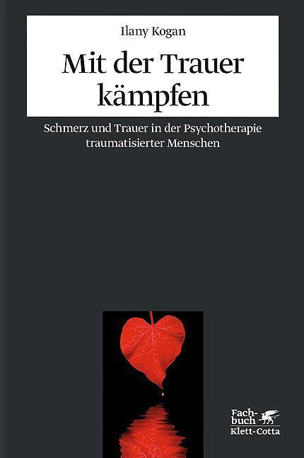 Mit der Trauer kämpfen Schmerz und Trauer in der Psychotherapie traumatisierter Menschen