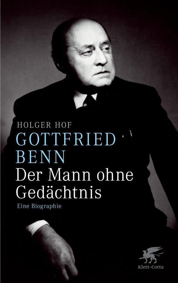 Gottfried Benn - der Mann ohne Gedächtnis Eine Biographie