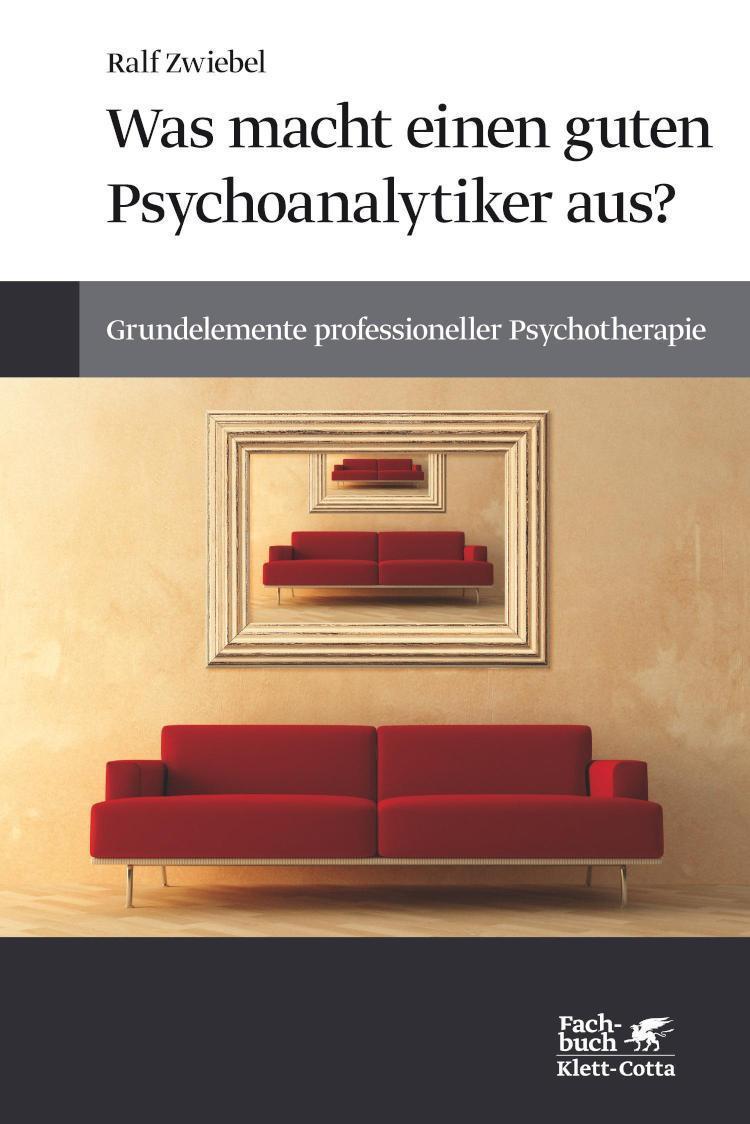 Was macht einen guten Psychoanalytiker aus? Grundelemente professioneller Psychotherapie