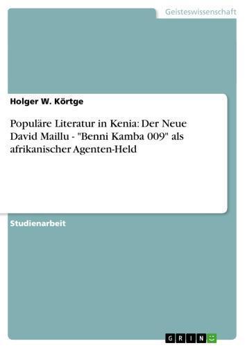 Populäre Literatur in Kenia: Der Neue David Maillu - 'Benni Kamba 009' als afrikanischer Agenten-Held