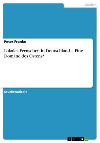 Lokales Fernsehen in Deutschland - Eine Domäne des Ostens? Eine Domäne des Ostens