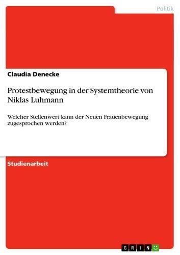 Protestbewegung in der Systemtheorie von Niklas Luhmann Welcher Stellenwert kann der Neuen Frauenbewegung zugesprochen werden?