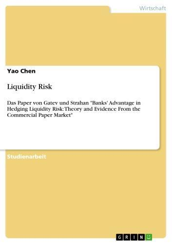 Liquidity Risk Das Paper von Gatev und Strahan 'Banks' Advantage in Hedging Liquidity Risk: Theory and Evidence From the Commercial Paper Market'