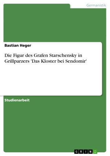 Die Figur des Grafen Starschensky in Grillparzers 'Das Kloster bei Sendomir'