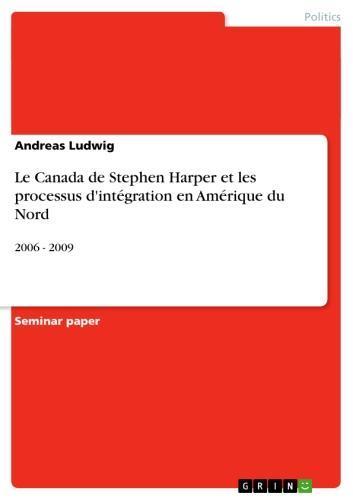 Le Canada de Stephen Harper et les processus d'intégration en Amérique du Nord 2006 - 2009