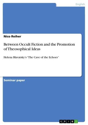 Between Occult Fiction and the Promotion of Theosophical Ideas Helena Blavatsky's 'The Cave of the Echoes'