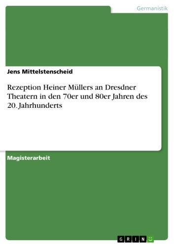 Rezeption Heiner Müllers an Dresdner Theatern in den 70er und 80er Jahren des 20. Jahrhunderts