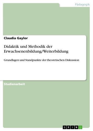 Didaktik und Methodik der Erwachsenenbildung/Weiterbildung Grundlagen und Standpunkte der theoretischen Diskussion