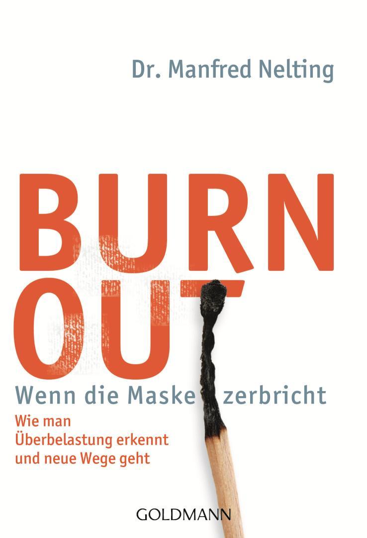 Burn-out - Wenn die Maske zerbricht Wie man Überbelastung erkennt und neue Wege geht -