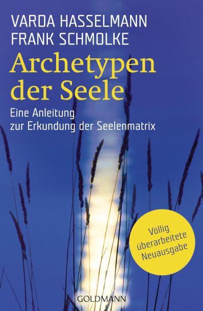Archetypen der Seele Die seelischen Grundmuster - Eine Anleitung zur Erkundung der Matrix
