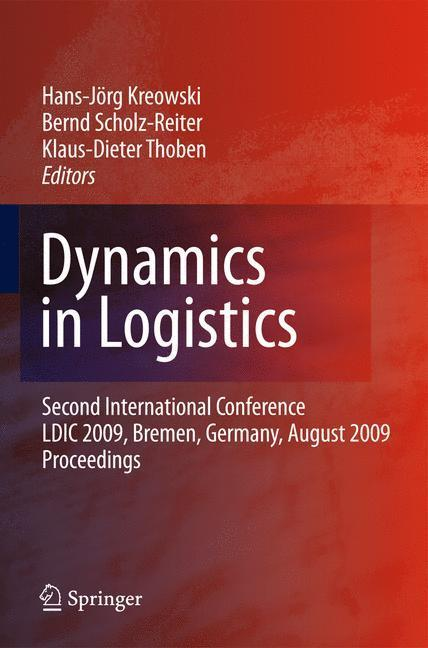 Dynamics in Logistics Second International Conference, LDIC 2009, Bremen, Germany, August 2009, Proceedings
