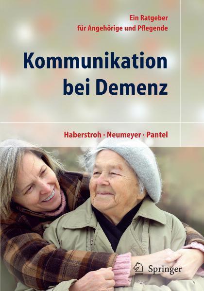 Kommunikation bei Demenz Ein Ratgeber für Angehörige und Pflegende