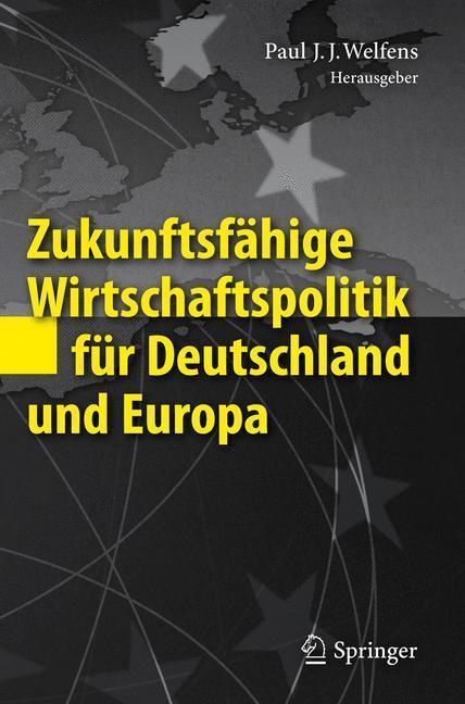 Zukunftsfähige Wirtschaftspolitik für Deutschland und Europa