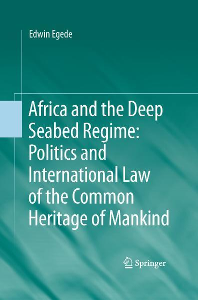 Africa and the Deep Seabed Regime: Politics and International Law of the Common Heritage of Mankind Politics and International Law of the Common Heritage of Mankind