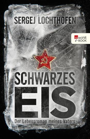 Schwarzes Eis Der Lebensroman meines Vaters