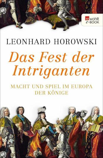 Das Europa der Könige Macht und Spiel an den Höfen des 17. und 18. Jahrhunderts